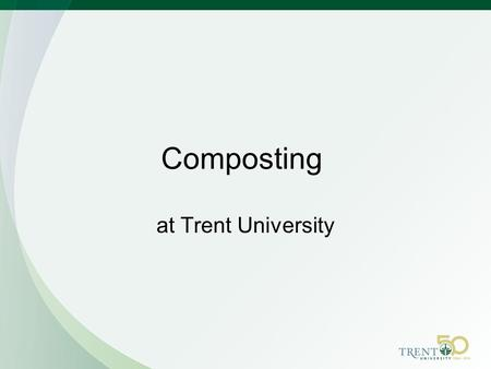 At Trent University Composting. Compost Generation Public Spaces Cafeterias Kitchens Gardens.
