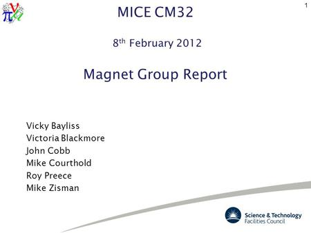 MICE CM32 8 th February 2012 Magnet Group Report Vicky Bayliss Victoria Blackmore John Cobb Mike Courthold Roy Preece Mike Zisman 1.