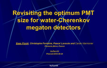 NuFact 05 Revisiting the optimum PMT size for water-Cherenkov megaton detectors Esso Flyckt, Christophe Fontaine, Pascal Lavoute and Carole Marmonier Photonis,