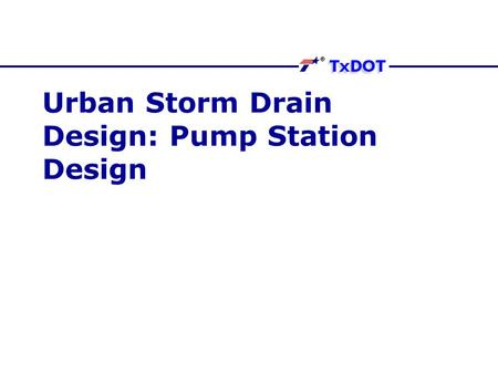 Urban Storm Drain Design: Pump Station Design. Purposes To lift stormwater to higher elevation when discharge of local collection system lies below regional.