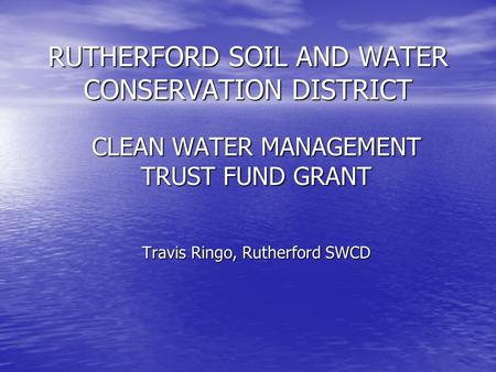 RUTHERFORD SOIL AND WATER CONSERVATION DISTRICT CLEAN WATER MANAGEMENT TRUST FUND GRANT Travis Ringo, Rutherford SWCD.