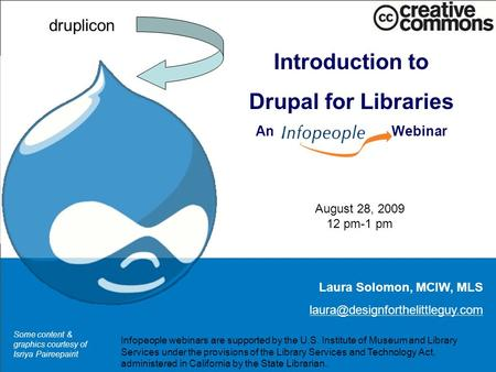 Introduction to Drupal for Libraries An Webinar Laura Solomon, MCIW, MLS druplicon Some content & graphics courtesy of.
