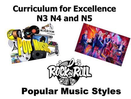 Curriculum for Excellence N3 N4 and N5 Popular Music Styles.