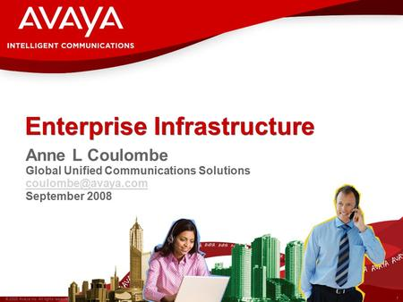 1 © 2008 Avaya Inc. All rights reserved. Enterprise Infrastructure Anne L Coulombe Global Unified Communications Solutions September.