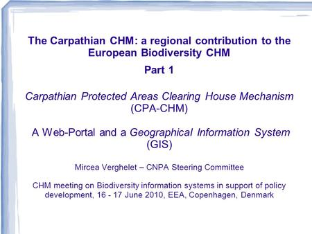The Carpathian CHM: a regional contribution to the European Biodiversity CHM Part 1 Carpathian Protected Areas Clearing House Mechanism (CPA-CHM) A Web-Portal.