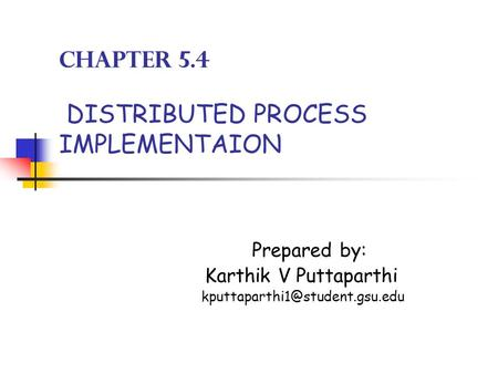 Chapter 5.4 DISTRIBUTED PROCESS IMPLEMENTAION Prepared by: Karthik V Puttaparthi