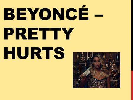 BEYONCÉ – PRETTY HURTS. AGE All women are above the age of 20 but no one looks old in the video – stereotypically old age people are visually un- appealing.