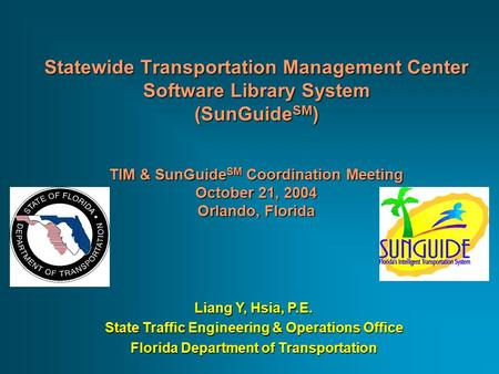 Statewide Transportation Management Center Software Library System (SunGuide SM ) TIM & SunGuide SM Coordination Meeting October 21, 2004 Orlando, Florida.
