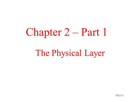 The Physical Layer Chapter 2 – Part 1 Ch 2 -1. The Theoretical Basis for Data Communication Fourier Analysis Bandwidth-Limited Signals Maximum Data Rate.