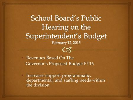 Revenues Based On The Governor's Proposed Budget FY16 Governor's Proposed Budget FY16  Increases support programmatic, departmental, and staffing needs.