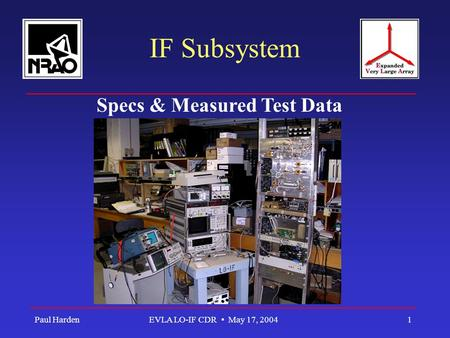 Paul HardenEVLA LO-IF CDR May 17, 20041 IF Subsystem Specs & Measured Test Data.