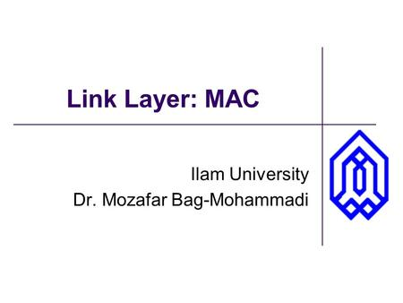 Link Layer: MAC Ilam University Dr. Mozafar Bag-Mohammadi.