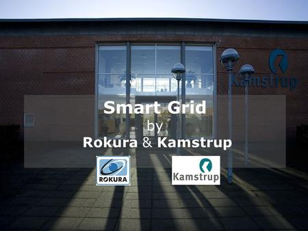 Smart Grid by Rokura & Kamstrup. Why Smart Grid? 20-20-20 -20% reduction in CO2 emissions -20% increase of energy efficiency --20% energy from renewables.