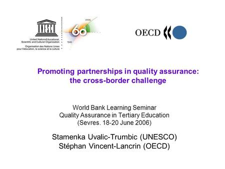 Promoting partnerships in quality assurance: the cross-border challenge World Bank Learning Seminar Quality Assurance in Tertiary Education (Sevres. 18-20.