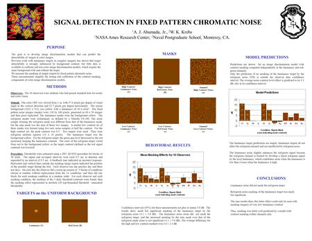 SIGNAL DETECTION IN FIXED PATTERN CHROMATIC NOISE 1 A. J. Ahumada, Jr., 2 W. K. Krebs 1 NASA Ames Research Center; 2 Naval Postgraduate School, Monterey,