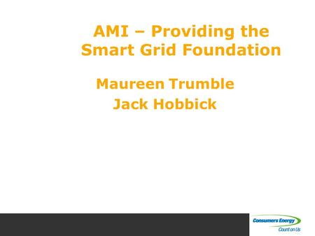 Maureen Trumble Jack Hobbick AMI – Providing the Smart Grid Foundation.