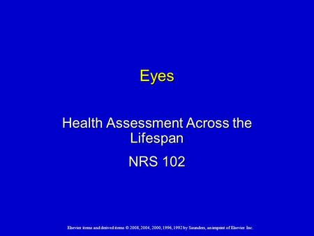Elsevier items and derived items © 2008, 2004, 2000, 1996, 1992 by Saunders, an imprint of Elsevier Inc. Eyes Health Assessment Across the Lifespan NRS.