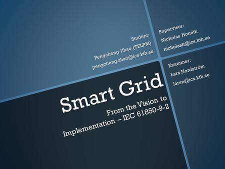 Smart Grid From the Vision to Implementation – IEC 61850-9-2 Student: Pengcheng Zhao (TELPM) Supervisor: Nicholas Honeth