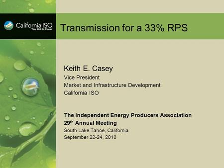 Transmission for a 33% RPS Keith E. Casey Vice President Market and Infrastructure Development California ISO The Independent Energy Producers Association.