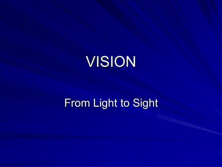 VISION From Light to Sight. Objective To describe how the receptor cells for vision respond to the physical energy of light waves and are located in the.