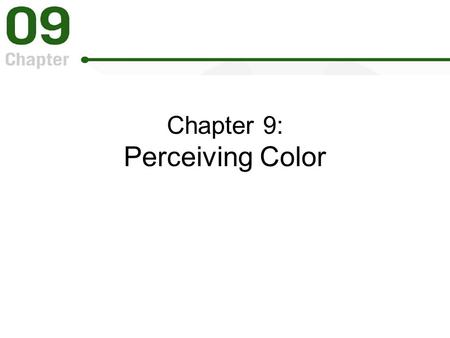 Chapter 9: Perceiving Color. What Are Some Functions of Color Vision? Color signals help us classify and identify objects. Color facilitates perceptual.