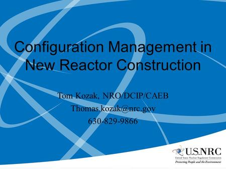 Configuration Management in New Reactor Construction Tom Kozak, NRO/DCIP/CAEB 630-829-9866.