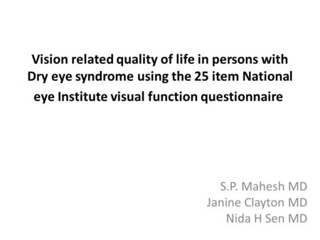 Vision related quality of life in persons with Dry eye syndrome using the 25 item National eye Institute visual function questionnaire S.P. Mahesh MD Janine.