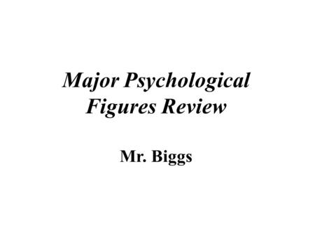 Major Psychological Figures Review Mr. Biggs. Adler, Alfred - (1870–1937) He formed his own school of thought, which he called individual psychology.