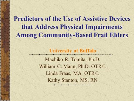 Predictors of the Use of Assistive Devices that Address Physical Impairments Among Community-Based Frail Elders University at Buffalo Machiko R. Tomita,