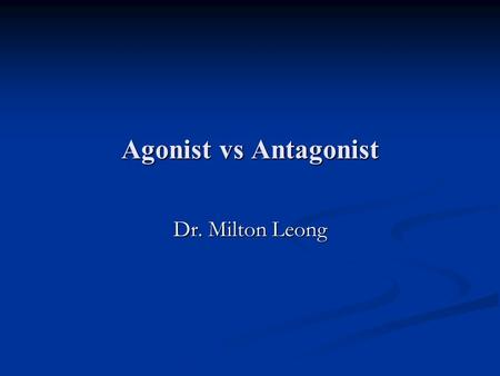 Agonist vs Antagonist Dr. Milton Leong. Gonadotrophin releasing hormone analogs GnRH analogs: GnRH-like molecules GnRH analogs: GnRH-like molecules 2.