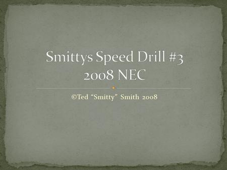 "©Ted ""Smitty"" Smith 2008. This speed drill focuses on subjects that will be required for the journeyman and masters examination arranged by chapter of."