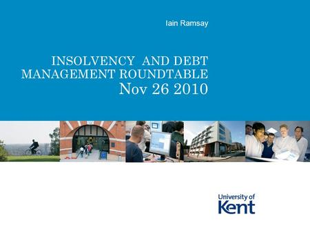 INSOLVENCY AND DEBT MANAGEMENT ROUNDTABLE Nov 26 2010 Iain Ramsay.