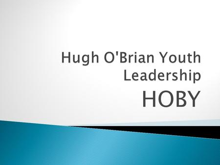 HOBY.  Founded in 1958 by veteran actor Hugh O'Brian  Brought about by a challenge from Dr. Albert Schweitzer in the jungles of Africa  Limited to.