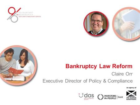 Bankruptcy Law Reform Claire Orr Executive Director of Policy & Compliance.