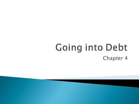 Chapter 4.  What is Credit? ◦ Principal + Interest  Installment Debt ◦ Equal Payments ◦ Durable Goods ◦ Longer Term = Lower Payment BUT ◦ More Interest.