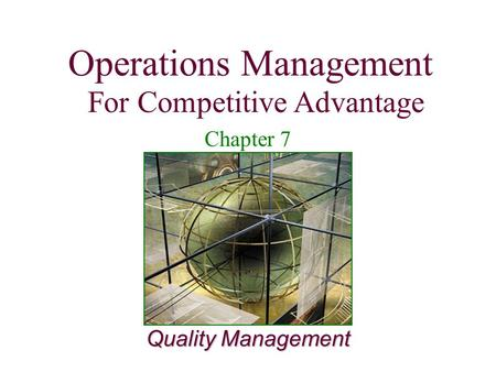 Operations Management For Competitive Advantage 1 Quality Management Operations Management For Competitive Advantage Chapter 7.
