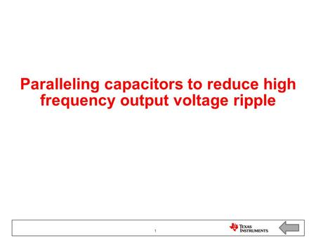 Paralleling capacitors to reduce high frequency output voltage ripple 1.