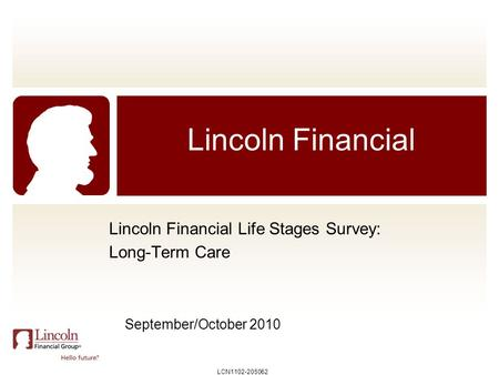 Lincoln Financial Lincoln Financial Life Stages Survey: Long-Term Care September/October 2010 LCN1102-205062.