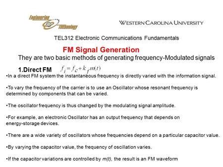 TEL312 Electronic Communications Fundamentals FM Signal Generation They are two basic methods of generating frequency-Modulated signals 1.Direct FM In.