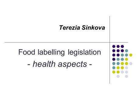 Terezia Sinkova Food labelling legislation - health aspects -