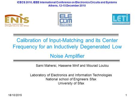 18/10/20151 Calibration of Input-Matching and its Center Frequency for an Inductively Degenerated Low Noise Amplifier Laboratory of Electronics and Information.