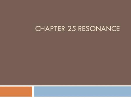 CHAPTER 25 RESONANCE. Resonance – What is it?  WVSS example  Vibration Report Vibration Report  Much like pumping your legs on a swing  Tacoma Narrows.