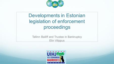 Developments in Estonian legislation of enforcement proceedings Tallinn Bailiff and Trustee in Bankruptcy Elin Vilippus.