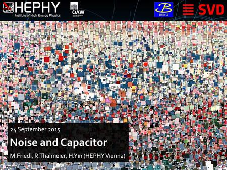 Noise and Capacitor M.Friedl, R.Thalmeier, H.Yin (HEPHY Vienna) 24 September 2015.