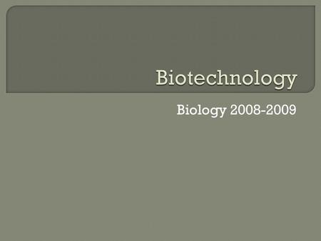 Biology 2008-2009. Technology: the application of scientific advances to benefit humanity Biotechnology: The use of living organisms or their products.