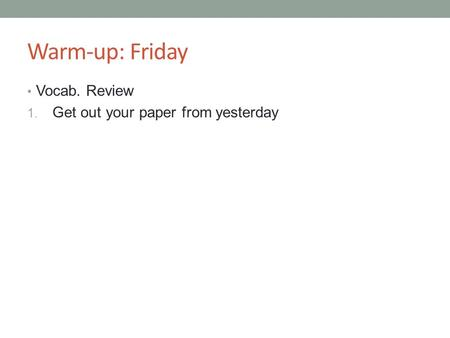 Warm-up: Friday Vocab. Review 1. Get out your paper from yesterday.