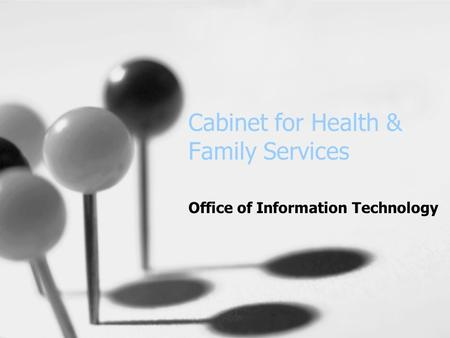 Cabinet for Health & Family Services Office of Information Technology.