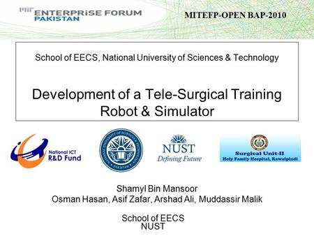 [Company Name] School of EECS NUST MITEFP-OPEN BAP-2010 School of EECS, National University of Sciences & Technology Development of a Tele-Surgical Training.
