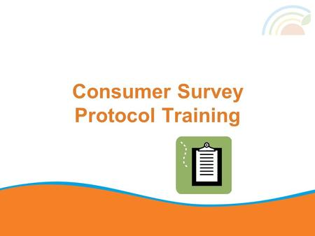 Consumer Survey Protocol Training. Why we do the Consumer Survey  Collect data about fruits and vegetable consumption, physical activity levels, and.