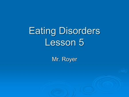 Eating Disorders Lesson 5 Mr. Royer. Unhealthy Eating Behavior  Limiting yourself to certain foods-no fat diets  Skipping meals –Fasting or starvation.